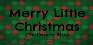 Design Team: Merry Little Christmas Challenge Blog